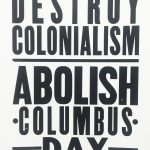 Indigenous Peoples' Day - Destroy Colonialism, Abolish Columbus Day