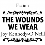"""The Wounds We Wear"" by Joy Kennedy-O'Neill"