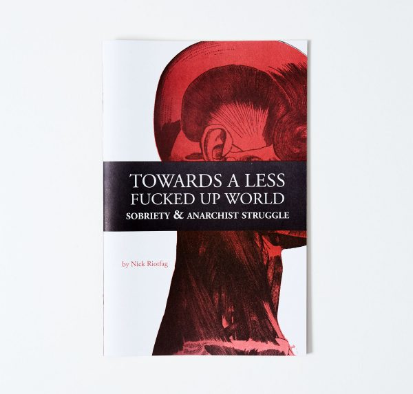 Towards a Less Fucked Up World: Sobriety & Anarchist Struggle