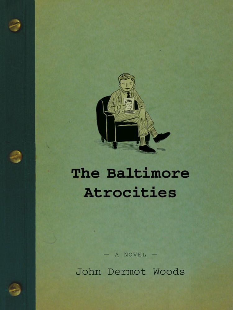 John Dermot Woods - The Baltimore Atrocities