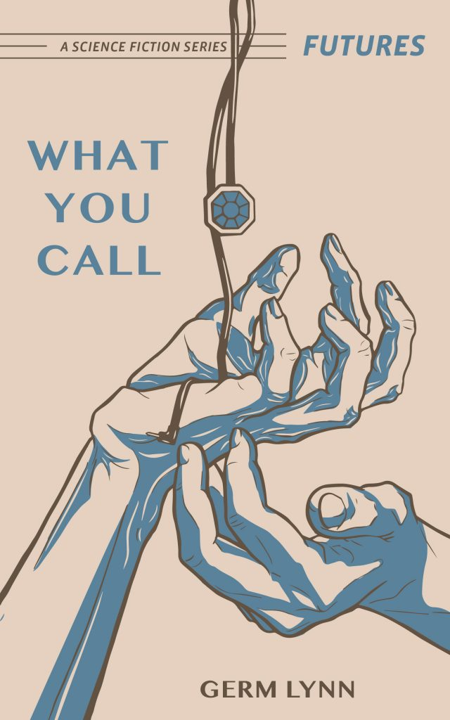 WHAT YOU CALL by germ lynn — Futures: A Science Fiction Series