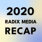 Radix Media 2020 recap